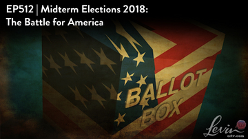Ep 512 | Midterm Elections 2018: The Battle for America | LevinTV