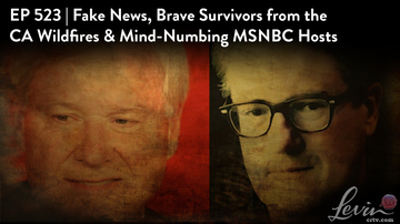 Ep 523 | Fake News, Brave Survivors from the CA Wildfires, and Mind-Numbing MSNBC Hosts | LevinTV