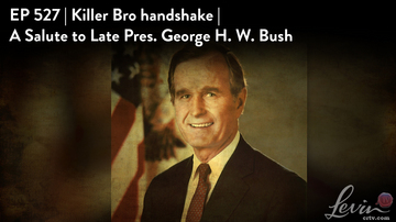 Ep 527 | Killer 'Bro Handshake' | A Salute to Late Pres. George H.W. Bush | LevinTV