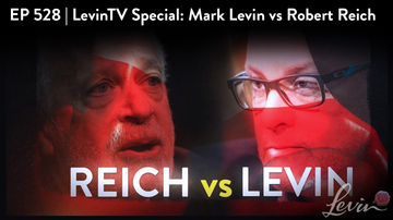 Ep 528 | LevinTV Special: Mark Levin vs. Robert Reich | LevinTV
