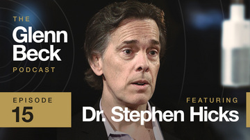 Ep 15 Dr. Stephen Hicks | The Glenn Beck Podcast