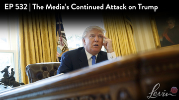 Ep 532 | The Media's Continued Attack on Trump | LevinTV