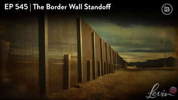 Ep 545 | The Border Wall Standoff | LevinTV