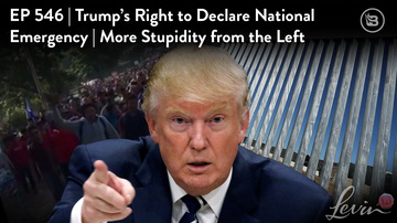 Ep 546 | Trump's Right to Declare a National Emergency | More Stupidity from the Left | LevinTV