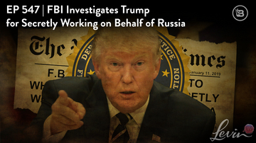 Ep 547 | FBI Investigates Trump for Secretly Working on Behalf of Russia | LevinTV