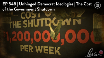 Ep 548 | Unhinged Democrat Ideologies | Cost of the Government Shutdown | LevinTV