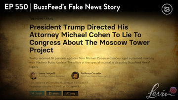 Ep 550 | BuzzFeed's Fake News Story | LevinTV