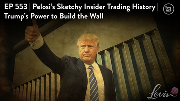 Ep 553 | Pelosi's Sketchy Insider Trading History | Trump's Power to Build the Wall | LevinTV