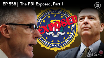 Ep 558 | The FBI Exposed, Part 1 | LevinTV Special
