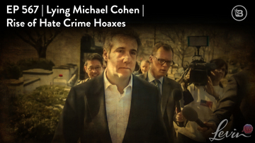Ep 567 | Lying Michael Cohen | Rise of Hate Crime Hoaxes | LevinTV