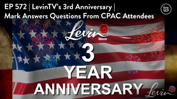 Ep 572 | LevinTV's Third Anniversary | Mark Answers Questions from CPAC Attendees | LevinTV
