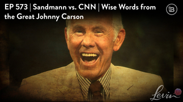 Ep 573 | Sandmann vs. CNN | Wise Words from the Great Johnny Carson | LevinTV