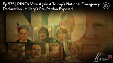 Ep 575 | RINOs Vote Against Trump's National Emergency Declaration | Hillary's Pre-Pardon Exposed |