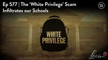 Ep 577 | The 'White Privilege' Rhetoric Infiltrates Our Schools | LevinTV