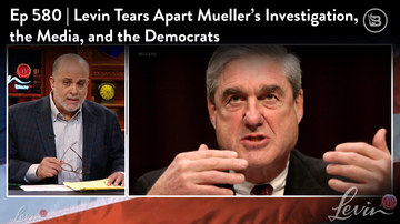 Ep 580 | Levin Tears Apart Mueller's Investigation, the Media, and the Democrats | LevinTV