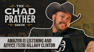 Ep 37 | Amazon is Listening and Advice from Hillary Clinton | The Chad Prather Show