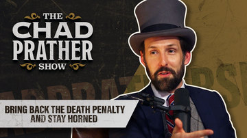 Ep 43 | Bring Back the Death Penalty and Stay Horned | The Chad Prather Show