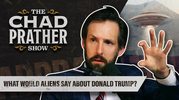 Ep 48 | What Would Aliens Say About Donald Trump? | The Chad Prather Show