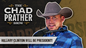 Ep 63 | Hillary Clinton Will Be President! | The Chad Prather Show