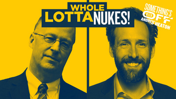 Ep 133 | Everything You Know About Nukes Is Wrong | Guest: Ward Wilson | Something's Off with Andrew