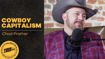 Ep 16 | Chad Prather's Cowboy Capitalism | Kibbe on Liberty