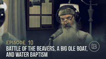 Ep 10 | Battle of the Beavers, Big Ole Boat, and Water Baptism | Unashamed with Phil Robertson