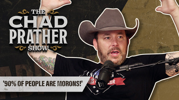 Ep 82 | '90% of People Are Morons!' | The Chad Prather Show