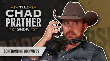 Ep 112 | Confronting Our Wives and the Value of Life | The Chad Prather Show