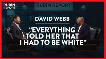 Ep 325 | White Privilege Accusations, Blexit & New Silent Majority? | David Webb | The Rubin Report