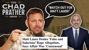Ep 138 | Matt Lauer Can't Keep It in His Pants?! | The Chad Prather Show