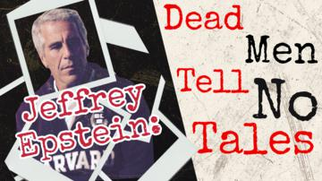 Ep 164 | The Jeffrey Epstein Exposé: Dead Men Tell No Tales | The Chad Prather Show