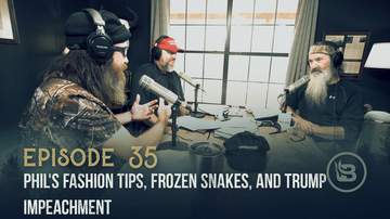 Ep 35 | Phil's Fashion Tips, Frozen Snakes, and Trump Impeachment | Unashamed with Phil Robertson