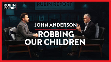 Ep 338 | What Price Will Your Children Pay for Our Mistakes? | John Anderson | The Rubin Report