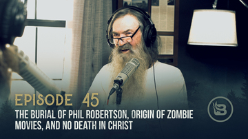 Ep 45 | The Burial of Phil Robertson, Origin of Zombie Movies, and No Death in Christ | Unashamed with Phil Robertson