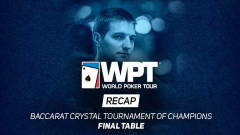 WPT Baccarat Crystal Tournament of Champions FT Recap