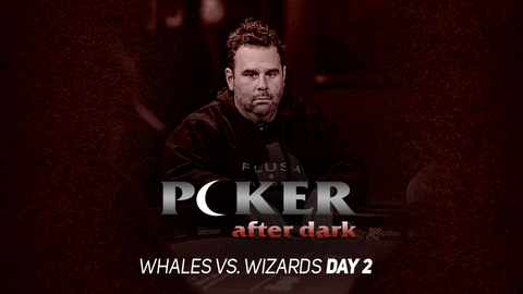 Poker After Dark | Whales vs. Wizards | Day 2