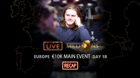 partypoker MILLIONS Europe | €10K Main Event | Day 1B Recap